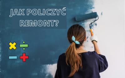 JAK POLICZYĆ REMONT – CZYLI SZACOWANIE, ZANIM KUPIMY NIERUCHOMOŚĆ – JAK SIĘ ZA TO ZABRAĆ?